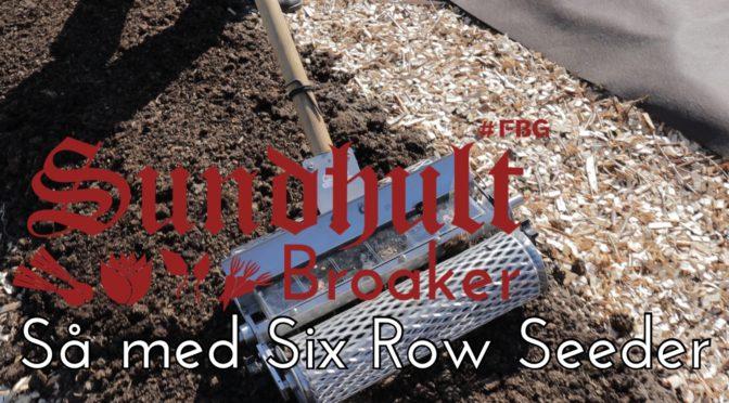 Använd Six Row Seeder för att så odlingsbäddarna